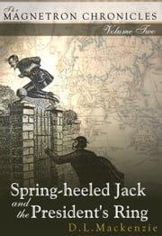 Spring-heeled Jack and the President's Ring ebook by D. L. Mackenzie