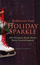 Rediscover Your Holiday Sparkle: 400+ Christmas Novels, Stories, Poems, Carols & Legends - (Illustrated Edition) A Christmas Carol, Silent Night, The Three Kings, The Gift of the Magi, Little Lord Fauntleroy, Life and Adventures of Santa Claus, The Heavenly Christmas Tree, Little Women, The Tale of Peter Rabbit… ebook by Mark Twain, Beatrix Potter, Louisa May Alcott,...