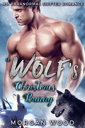 A Wolf's Christmas Bunny - Winter Wolves, #1 ebook by Morgan Wood