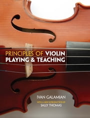 Principles of Violin Playing and Teaching ebook by Ivan Galamian,Sally Thomas,Stephanie Chase