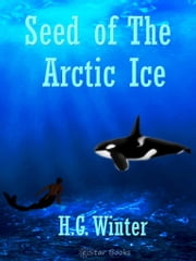 Seed of the Artic Ice ebook by Winter, HG