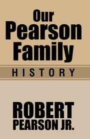 Our Pearson Family History ebook by Robert Pearson Jr.