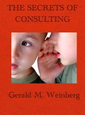 The Secrets of Consulting ebook by Gerald M. Weinberg