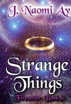 Strange Things - Firesetter, #6 ebook by J. Naomi Ay