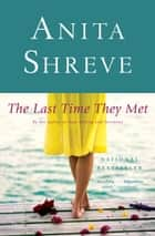 The Last Time They Met - A Novel ebook by Anita Shreve