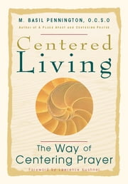 Centered Living - The Way of Centering Prayer ebook by M. Basil Pennington, OCSO,Lawrence Kushner