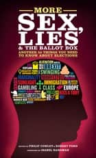More Sex, Lies and the Ballot Box - Another 50 things you need to know about elections ebook by Philip Cowley