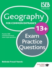 Geography for Common Entrance 13+ Exam Practice Questions ebook by Belinda Froud-Yannic
