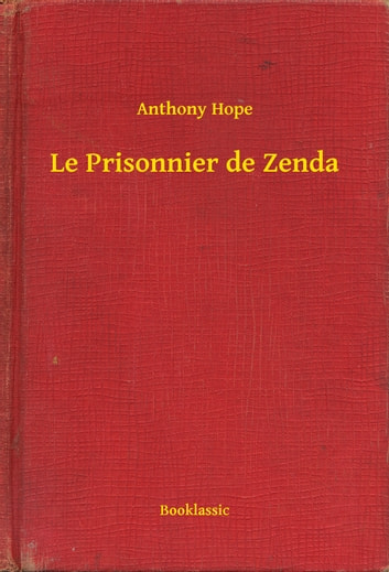 Le Prisonnier de Zenda ebook by Anthony Hope