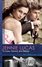 To Love, Honour and Betray (Mills & Boon Modern) ebook by Jennie Lucas