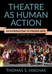 Theatre as Human Action - An Introduction to Theatre Arts ebook by Thomas S. Hischak