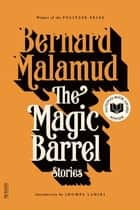 The Magic Barrel - Stories ebook by Bernard Malamud, Jhumpa Lahiri