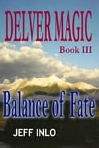 Delver Magic Book III: Balance of Fate ebook by Jeff Inlo