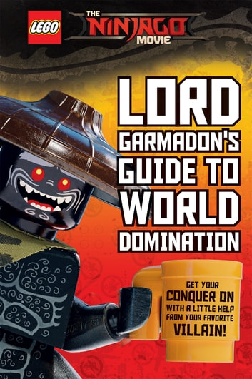Lord Garmadons Guide To World Domination The Lego Ninjago Movie