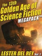 The 13th Golden Age of Science Fiction MEGAPACK® - Lester del Rey (Vol. 2) ebook by Lester del Rey Lester Lester del Rey del Rey