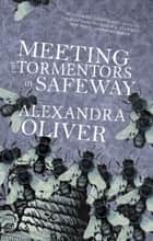 Meeting the Tormentors in Safeway ebook by Alexandra Oliver