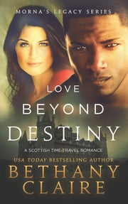 Love Beyond Destiny - A Scottish Time Travel Romance ebook by Bethany Claire