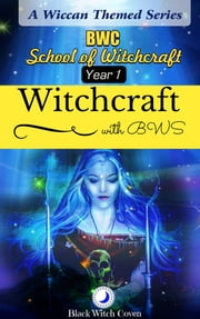 Witchcraft: Year 1. A Wiccan Themed Series. BWC School of Witchcraft. ebook by BWS