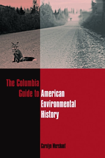 The Columbia Guide to American Environmental History ebook by Carolyn Merchant