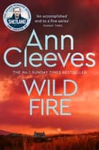 Wild Fire: The Shetland Series 8 ebook by