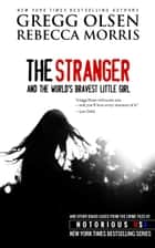 The Stranger and the World's Bravest Little Girl ebook by Gregg Olsen, Rebecca Morris