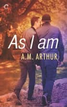 As I Am eBook by A.M. Arthur