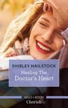 Healing the Doctor's Heart ebook by Shirley Hailstock