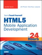 Sams Teach Yourself HTML5 Mobile Application Development in 24 Hours ebook by Jennifer Kyrnin