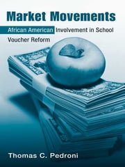 Market Movements - African American Involvement in School Voucher Reform ebook by Thomas C. Pedroni
