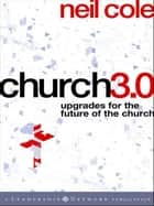 Church 3.0 - Upgrades for the Future of the Church ebook by Neil Cole