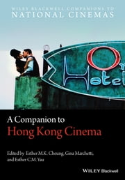 A Companion to Hong Kong Cinema ebook by Gina Marchetti,Esther M. K. Cheung,Esther C. M. Yau
