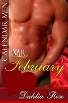 Mr. February - Calender Men ebook by Dahlia Rose