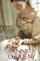 Battle-Torn Bride ebook by Anne O'Brien