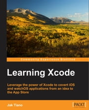 Learning Xcode 8 ebook by Jak Tiano