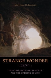 Strange Wonder - The Closure of Metaphysics and the Opening of Awe ebook by Mary-Jane Rubenstein