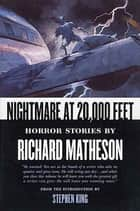Nightmare At 20,000 Feet ebook by Richard Matheson,Stephen King