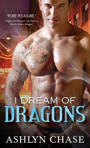I Dream of Dragons ebook by Ashlyn Chase