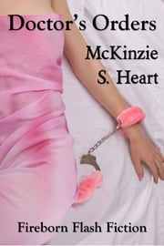 Doctor's Orders ebook by McKinzie S. Heart