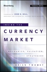 Inside the Currency Market - Mechanics, Valuation and Strategies ebook by Brian Twomey