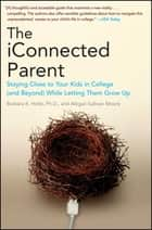 The iConnected Parent - Staying Close to Your Kids in College (and Beyond) While Letting Them Grow Up ebook by Barbara K. Hofer, Abigail Sullivan Moore