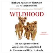 Wildhood - The Epic Journey from Adolescence to Adulthood in Humans and Other Animals audiobook by Dr. Barbara Natterson-Horowitz, Kathryn Bowers