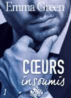 Cœurs insoumis - 1 ebook by Emma M. Green