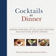 Cocktails at Dinner - Daring Pairings of Delicious Dishes and Enticing Mixed Drinks ebook by Michael Turback,Julia Hastings-Black
