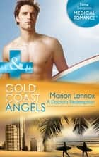Gold Coast Angels: A Doctor's Redemption (Mills & Boon Medical) (Gold Coast Angels, Book 1) ebook by Marion Lennox