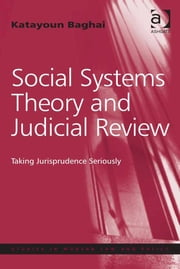 Social Systems Theory and Judicial Review - Taking Jurisprudence Seriously ebook by Dr Katayoun Baghai,Professor Ralf Rogowski