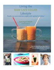 Living The Raw Live Vegan Lifestyle - Finally Eat More and Lose Weight With Optimal Nutrition ebook by Susan Eugenie Rubarth