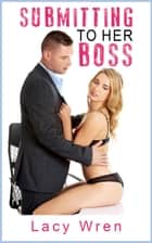 Submitting to her Boss ebook by Lacy Wren