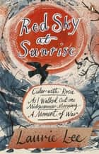 Red Sky at Sunrise - Cider with Rosie, As I Walked Out One Midsummer Morning, A Moment of War ekitaplar by Laurie Lee