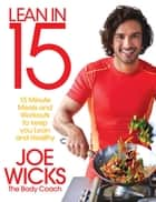 Lean in 15 - 15 Minute Meals and Workouts to Keep You Lean and Healthy eBook by Joe Wicks