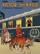 Victor Sackville – tome 21 – Le Disparu du Train Bleu ebook by Gabrielle Borile, Rivière, Carin,...
